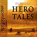 Hero Tales: How Common Lives Reveal the Uncommon Genius of America Audiobook by Theodore Roosevelt, Henry Cabot Lodge