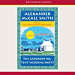 The Saturday Big Tent Wedding Party: The No. 1 Ladies Detective Agency, Book 12 (       UNABRIDGED) by Alexander McCall Smith Narrated by Lisette Lecat