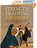 Strength Training for Seniors: How to Rewind Your Biological Clock