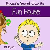Mouse's Secret Club #6: Fun House | PJ Ryan