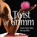 A Twist of Grimm: Erotic Fairy Tales for Gay Men | William Holden