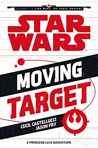 Star Wars: The Force Awakens: Moving Target: A Princess Leia Adventure (Journey to Star Wars: The Force Awakens)