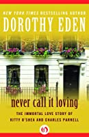 Never Call It Loving: The Immortal Love Story of Kitty O'Shea and Charles Parnell (English Edition)