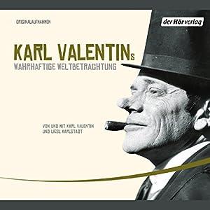 Karl Valentins wahrhaftige Weltbetrachtung (Valentin-Edition 1) Hörspiel