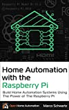 Home Automation with the Raspberry Pi: Build Home Automation Systems Using The Power of The Raspberry Pi (English Edition)