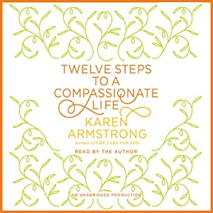 Twelve Steps to a Compassionate Life | [Karen Armstrong]