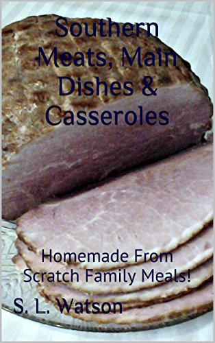 Southern Meats, Main Dishes & Casseroles: Homemade From Scratch Family Meals! by S. L. Watson