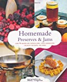 Homemade Preserves & Jams: Over 90 Recipes for Luscious Jams, Tangy Marmalades, Crunchy Chutneys, and More