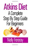 Atkins Diet: A Complete Step By Step Guide for Beginners