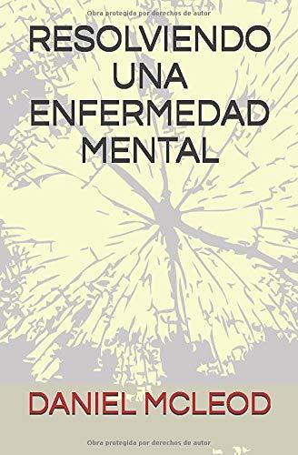 RESOLVIENDO UNA ENFERMEDAD MENTAL  [MCLEOD, DANIEL] (Tapa Blanda)