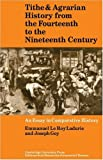 Tithe and Agrarian History from the Fourteenth to the Nineteenth Century: An Essay in Comparative History (0521090784) by Ladurie, Emmanuel le Roy