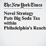 Novel Strategy Puts Big Soda Tax within Philadelphia's Reach | Margot Sanger Katz