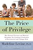 img - for The Price of Privilege: How Parental Pressure and Material Advantage Are Creating a Generation of Disconnected and Unhappy Kids by Levine, Madeline, PhD (2008) Paperback book / textbook / text book