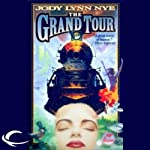 The Grand Tour: The Dreamland, Book 3 (       UNABRIDGED) by Jody Lynn Nye Narrated by Keith Szarabajka