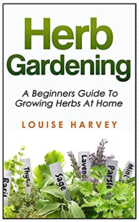Herb Gardening A Beginners Guide To Growing Herbs At Home
