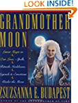 Grandmother Moon: Lunar Magic in Our...