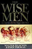 The Wise Men: Six Friends and the World They Made : Acheson, Bohlen, Harriman, Kennan, Lovett, McCloy (0671504657) by Isaacson, Walter