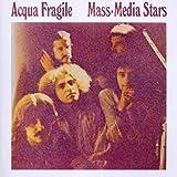 Mass Media Stars by ACQUA FRAGILE (2011-07-05)