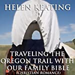 Traveling the Oregon Trail with Our Family Bible | Helen Keating