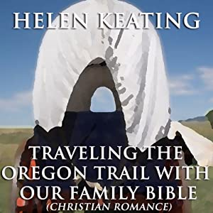 Traveling the Oregon Trail with Our Family Bible | [Helen Keating]