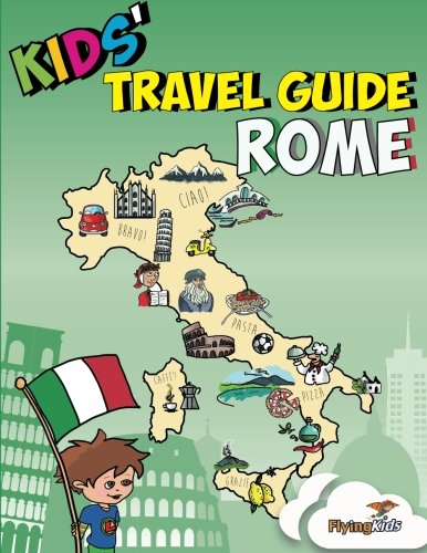 Kids' Travel Guide - Rome: Kids enjoy the best of Rome with fascinating facts, fun activities, useful tips, quizzes and Leonardo!: Volume 7 (Kids' Travel Guides)