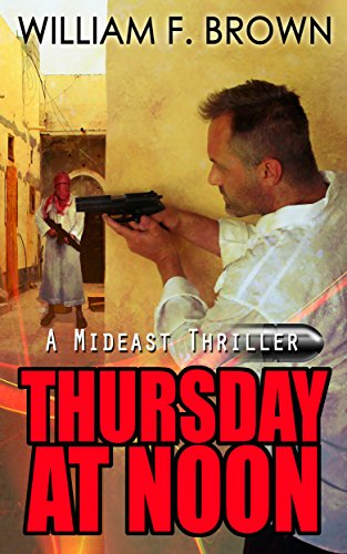 Book: Thursday at Noon - a Mideast Political Thriller by William F. Brown