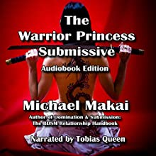 The Warrior Princess Submissive (       UNABRIDGED) by Michael Makai Narrated by Naughty Sound, Tobias Ezra Queen