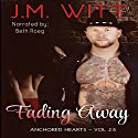 Fading Away: Anchored Hearts, Vol. 2.5 Audiobook by J.M. Witt Narrated by Beth Roeg