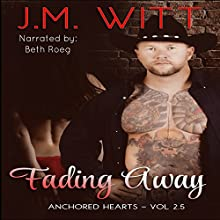 Fading Away: Anchored Hearts, Vol. 2.5 (       UNABRIDGED) by J.M. Witt Narrated by Beth Roeg