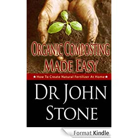 Organic Composting Made Easy: How To Create Natural Fertilizer At Home (Composing In A Small Space, Humus, Hot and Cold Composting, Vermiculture, Quarter ... Foot Homesteading Book 3) (English Edition)