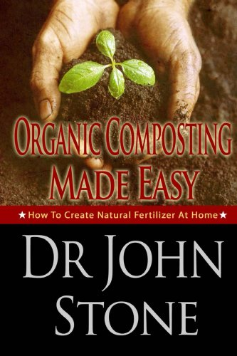 Free Kindle Book : Organic Composting Made Easy: How To Create Natural Fertilizer At Home (Composing In A Small Space, Humus, Hot and Cold Composting, Vermiculture, Guide, ... (Square Foot Homesteading Book 3)