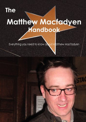 The Matthew Macfadyen Handbook - Everything You Need to Know about Matthew Macfadyen