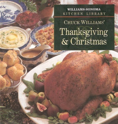 Chuck Williams' Thanksgiving & Christmas (Williams-Sonoma Kitchen Library) by Chuck Williams