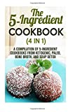 img - for The 5-Ingredient Cookbook (4 in 1): A Compilation of 5-Ingredient Cookbooks from Ketogenic, Paleo, Bone Broth, and Soup Detox (Simple Ingredients) book / textbook / text book