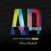 ADitude: Using Data to Inspire Extraordinary AD Creative (       UNABRIDGED) by Peter Daboll Narrated by Doug Philip