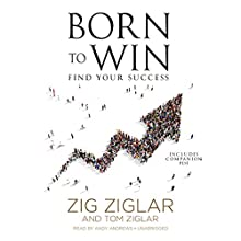 Born to Win: Find Your Success Audiobook by Zig Ziglar, Tom Ziglar Narrated by Andy Andrews
