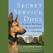 Secret Service Dogs: The Heroes Who Protect the President of the United States Audiobook by Maria Goodavage, Clint Hill - foreword Narrated by Nicole Vilencia