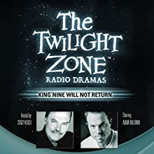 King Nine Will Not Return: The Twilight Zone Radio Dramas Radio/TV Program by Rod Serling Narrated by Stacy Keach, Adam Baldwin