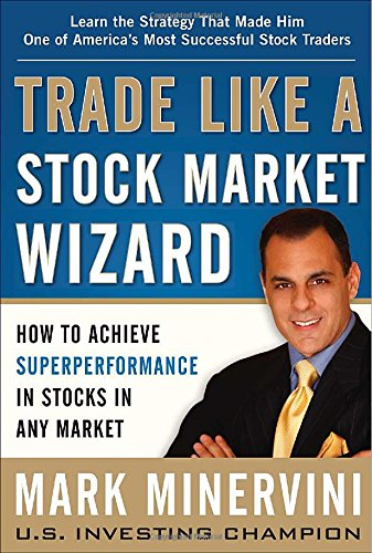 trade-like-a-stock-market-wizard-how-to-achieve-super-performance-in-stocks-in-any-market