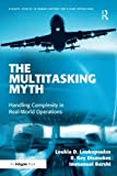 img - for The Multitasking Myth: Handling Complexity in Real-World Operations (Ashgate Studies in Human Factors for Flight Operations) book / textbook / text book
