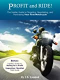 Profit and Ride! The Insider Guide to Targeting, Negotiating, and Purchasing Your First Motorcycle