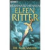 """Elfenritter, Band 2: Die Albenmarkvon """"Bernhard Hennen"""""""