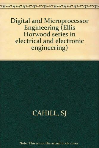 Digital And Microprocessor Engineering (Ellis Horwood Series In Electrical And Electronic Engineering)