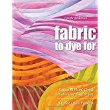 Fabric to Dye For: Create 72 Hand-Dyed Colors for Your Stash; 5 Fused Quilt Projects ~ Frieda L. Anderson