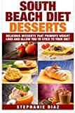 img - for South Beach Diet Desserts: Delicious Desserts That Promote Weight Loss and Allow You To Stick To Your Diet book / textbook / text book