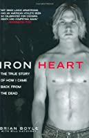 Iron Heart: The True Story of How I Came Back from the Dead