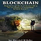 Blockchain: Beginners Guide to Understanding the Revolutional Technology Behind Bitcoin! Hörbuch von Daniel Kilsby Gesprochen von: Mark Rossman