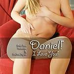 Daniel! I Love You!: Erotic Love Declaration | Sandrine Jopaire