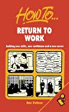 img - for Return To Work: Building new skills, new confidence and a new career book / textbook / text book