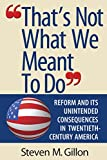 """That's Not What We Meant to Do"": Reform and Its Unintended Consequences in Twentieth-Century America"